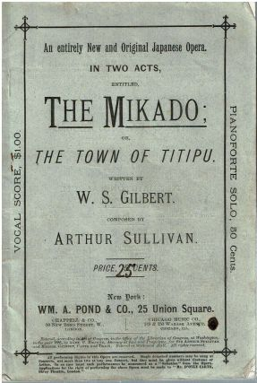 An entirely New and Original Japanese Opera in two acts, entitled, The Mikado : or, the Town of...