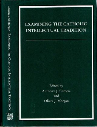 Examining the Catholic Intellectual Tradition. Anthony J. Cernera, Oliver J. Morgan