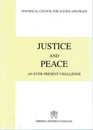 Justice and Peace : An Ever Present Challenge. Catholic Church. Pontificium Consilium de Iustitia...