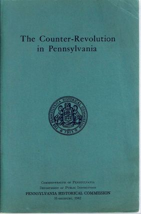 The Counter-Revolution in Pennsylvania 1776-1790. Robert L. Brunhouse.