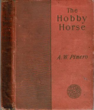 The Hobby-Horse : A Comedy In Three Acts. Arthur Wing Pinero.