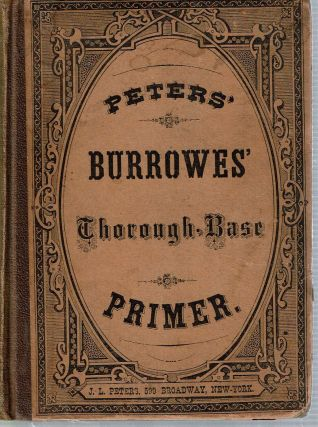 Peters' Burrowes' Thorough-Base Primer :. John Freckleton Burrowes, J L. Peters