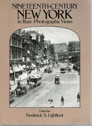 Nineteenth-Century New York in Rare Photographic Views. Frederick S. Lightfoot