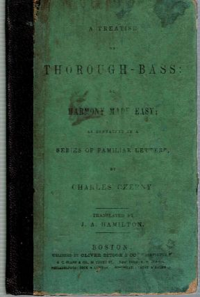 A Treatise on Thorough-Bass : or Harmony Made Easy as contained in a Series of Familiar Letters. Charles Czerny, James Alexander Hamilton, Carl.