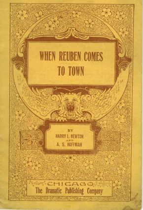 When Reuben Comes To Town : A Monologue. Harry L. Newton, A S. Hoffman
