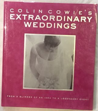 Colin Cowie's Extraordinary Weddings : From a Glimmer of an Idea to a Legendary Event. Colin Cowie