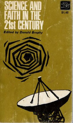 Science and Faith in the 21st Century. Donald Brophy