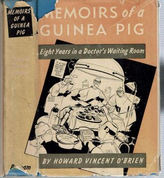 Memoirs Of A Guinea Pig : or Eight Years in a Doctor's Waiting Room. Howard Vincent O'Brien