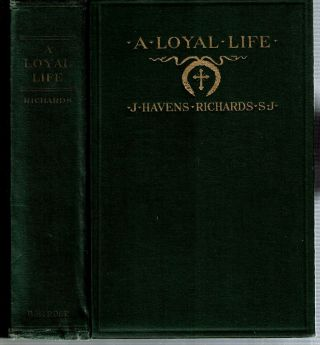 A Loyal Life : A Biography of Henry Livingston Richards with Selections from his Letters and a...