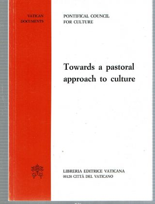 Towards a pastoral approach to culture. Catholic Church. Pontificium Consilium pro Cultura