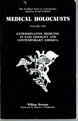 Medical Holocausts : I [Volume One] : Exterminative Medicine in Nazi Germany and Contemporary...