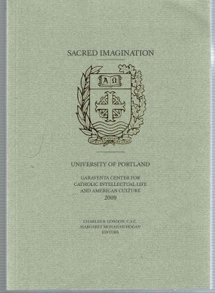 Sacred Imagination. Charles B Gordon, Margaret Monahan Hogan, Garaventa Center for Catholic...