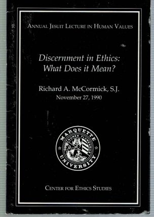 Discernment in Ethics : What Does it Mean? Richard A. McCormick