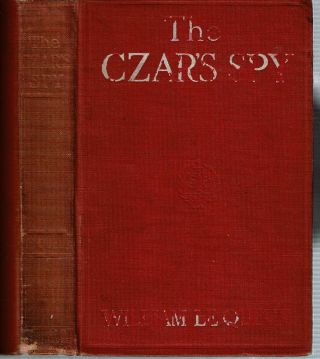 The Czar's Spy : The Mystery of a Silent Love. William Le Queux