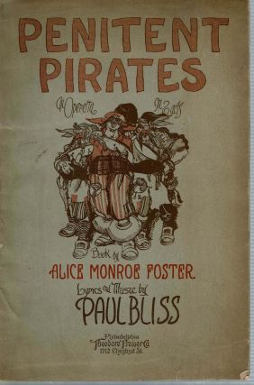 Penitent Pirates : An Operetta in Two Acts for Mixed Voices. Alice Monroe Foster, Paul Bliss,...