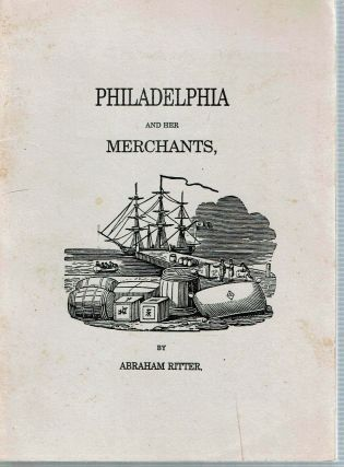 Philadelphia And Her Merchants : As constituted fifty @ seventy years ago : illustrated by...