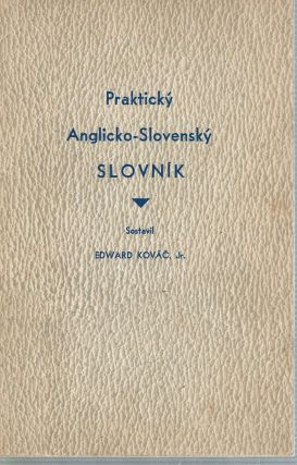 Practicky Anglicko-Slovensky Slovnik = The Practical English-Slovak Dictionary. Edward Jr Kovac