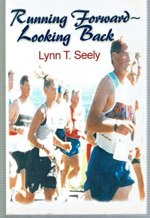 Running Forward - Looking Back. Lynn T. Seely