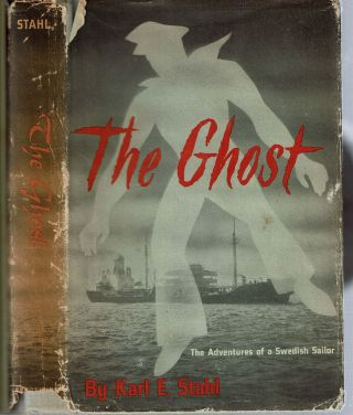 The Ghost : The Adventures of a Swedish Sailor. Karl E. Stahl.