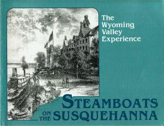 Steamboats On The Susquehanna : The Wyoming Valley Experience. F. Charles Petrillo
