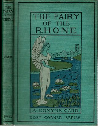 The Fairy of the Rhone. A. Comys Carr, Alice Vansittart Strettel Comyns Carr