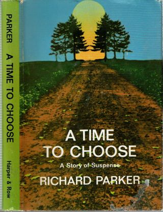 A Time To Choose : A story of suspense. Richard Parker