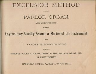 [Odenkirk & McClarran's] Excelsior Method for the Parlor Organ : A New and Improved System by which Anyone may Readily Become a Master of the Instrument ...
