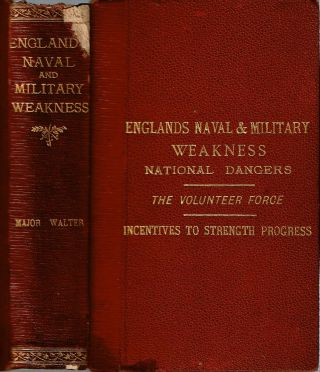 England's Naval and Military Weakness : National Dangers : The Volunteer Force : Incentives to...