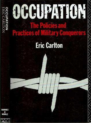 Occupation : The Policies and Practices of Military Conquerors. Eric Carlton