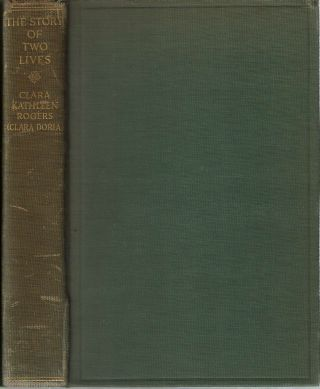 The Story of Two Lives : Home, Friends and Travel. Clara Kathleen Rogers, Henry Munroe Rogers,...