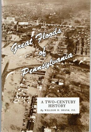 Great Floods of Pennsylvania : A Two-Century History. William H. Shank