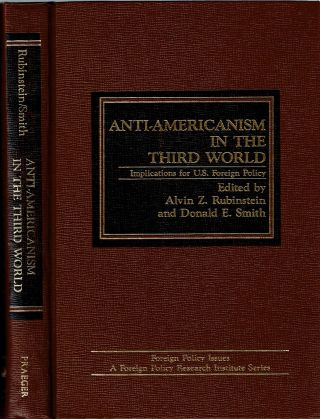 Anti-Americanism In The Third World : Implications for U S Foreign Policy. Alvin Z. Rubinstein,...