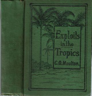 Exploits In The Tropics. C. O. Moulton