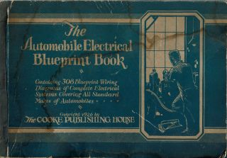 The Automobile Electrical Blueprint Book : Containing 308 Blueprint Wiring Diagrams of Complete...