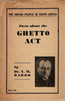 Facts About The Ghetto Act : The Indian people of South Africa. Yusuf Mohammed Dadoo, Michael Harmel