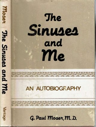The Sinuses And Me : An Autobiography. G. Paul Moser
