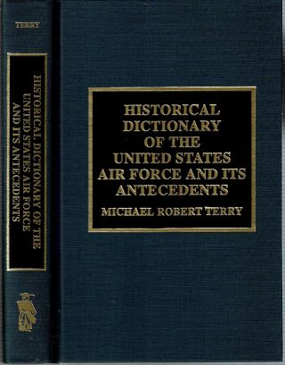 Historical Dictionary of the United States Air Force and Its Antecedents. Michael Robert Terry