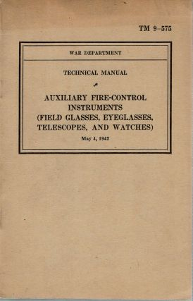 Technical Manual : Auxiliary Fire-Control Instruments : TM 9-575 (Field Glasses, Eyeglasses,...