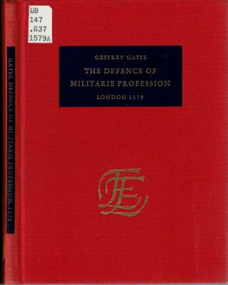 The Defence of Militarie Profession : Wherein is Eloquently Shewed the Due Commendation of...