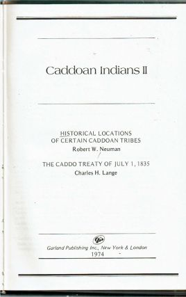 Caddoan Indians II : Historical Locations of Certain Caddoan Tribes [and] The Caddo Treaty of July 1, 1835