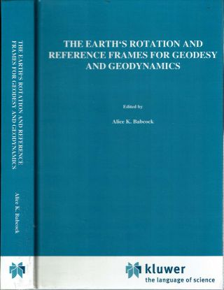 The Earth's Rotation and Reference Frames for Geodesy and Geodynamics. Alice K. Babcock, George...