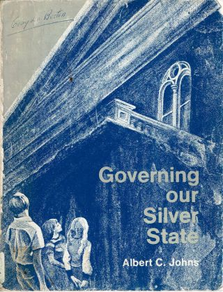 Governing Our Silver State. Albert Cameron Johns