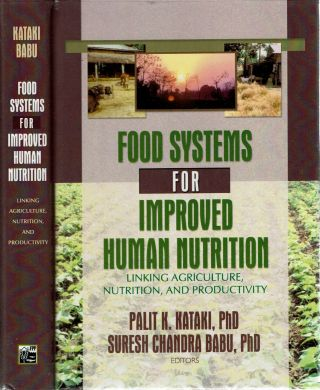 Food Systems for Improved Human Nutrition : Linking Agriculture, Nutrition, and Productivity....