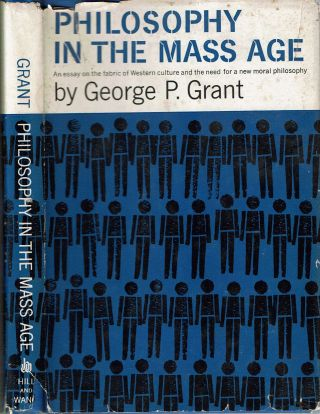 Philosophy in the Mass Age. George Parkin Grant