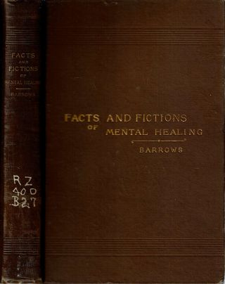 Facts and Fictions of Mental Healing. Charles Mason Barrows