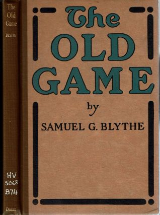 The Old Game : A Retrospect after Three and a Half Years on the Water-Wagon. Samuel G. Blythe