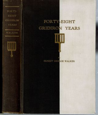 Forty-Eight Gridiron Years : A Chronicle Written from its Records for the Use of the Members of...
