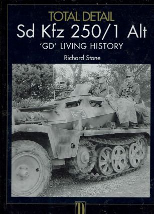 Sd Kfz 250 / 1 Alt 'GD' Living History : Volume 1. Richard Stone