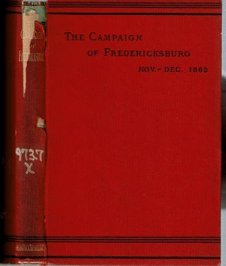 The Campaign Of Fredericksburg Nov - Dec 1862 : A study for officers of volunteers. By a line...
