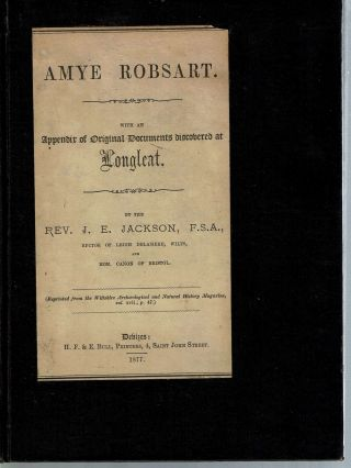 Amye Robsart : With an Appendix of Original Documents Discovered at Longleat. John Edward Jackson